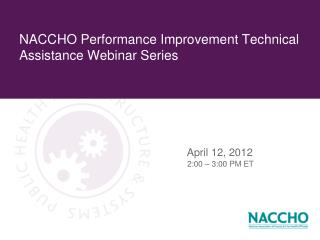 NACCHO Performance Improvement Technical Assistance Webinar Series