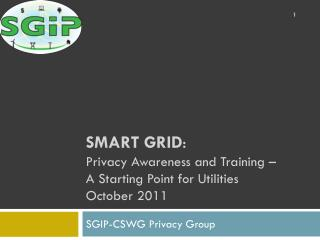 Smart Grid : Privacy Awareness and Training –  A Starting Point for Utilities October 2011