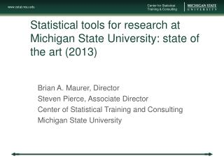 Statistical tools for research at Michigan State University: state of the art (2013)