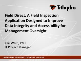 Field Direct, A Field Inspection Application Designed to Improve Data  Integrity  and Accessibility for Management Over