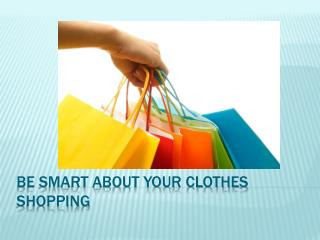 Be smart about your clothes shopping