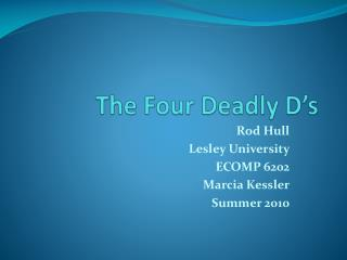 The Four Deadly D's
