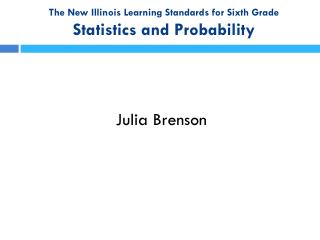 The New Illinois Learning Standards for Sixth Grade Statistics and Probability