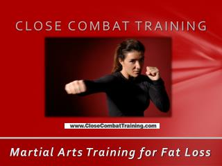 Close Combat Training ??? Martial Arts Training for Fat Loss