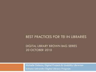 Best practices for TEI in Libraries Digital library brown bag series 20  october  2010