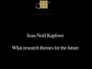 Jean-Noël  Kapferer What research themes  for the future