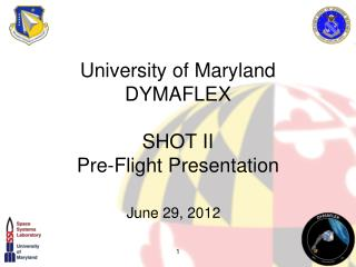 University of Maryland DYMAFLEX SHOT II  Pre-Flight Presentation