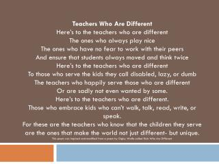 Teachers Who Are Different Here�s to the teachers who are different The ones who always play nice The ones who have no