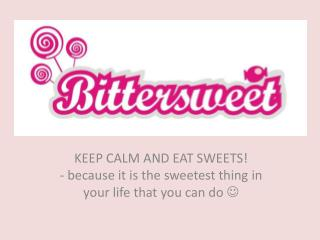 KEEP CALM AND EAT SWEETS! -  because it  is  the sweetest thing in your  life  that you can do 