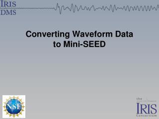 Converting Waveform Data to Mini-SEED