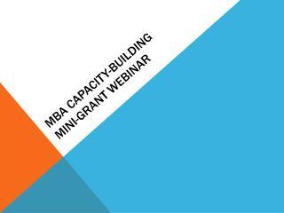 MBA Capacity-Building  Mini-Grant Webinar