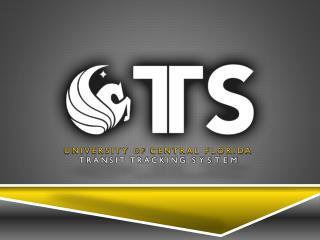 UNIVERSITY  OF  CENTRAL FLORIDA TRANSIT TRACKING  SYSTEM