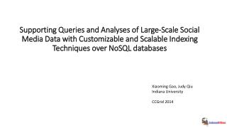 Supporting  Q ueries and Analyses of Large-Scale Social Media  Data  with Customizable and Scalable Indexing  Technique