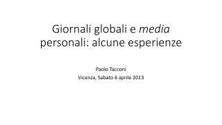 Giornali globali e  media  personali: alcune esperienze