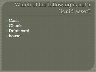 Which of the following is not a liquid asset?