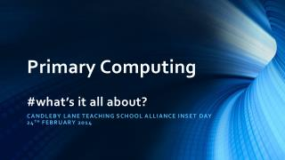 Primary Computing  # what's it all about?