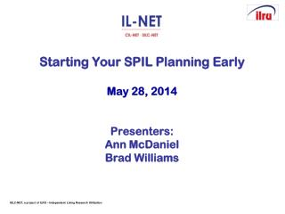 Starting Your SPIL Planning Early May 28, 2014 Presenters: Ann McDaniel Brad Williams