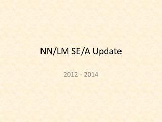 NN/LM SE/A Update