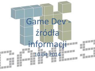 Game Dev  -źródła  informacji 10.04.2014