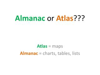 Almanac  or  Atlas ???