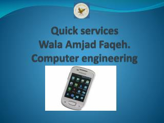 Quick services Wala Amjad Faqeh . Computer engineering