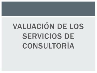 VALUACIÓN DE LOS SERVICIOS DE  CONSULTORÍA
