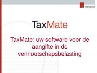 TaxMate : uw software voor de aangifte in de vennootschapsbelasting