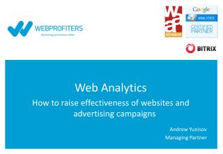 Web Analytics How to raise effectiveness of websites and advertising campaigns Andrew  Yunisov Managing Partner