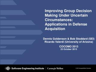 Improving  Group Decision  Making Under Uncertain Circumstances: Applications  in Defense Acquisition