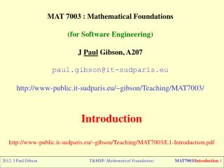 MAT 7003 : Mathematical Foundations (for Software Engineering) J  Paul  Gibson, A207 paul.gibson@it-sudparis.eu