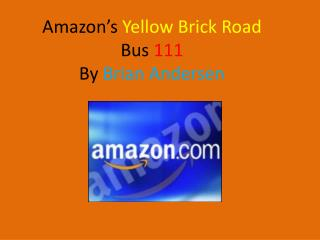 Amazon's  Yellow Brick Road Bus  111 By  Brian Andersen