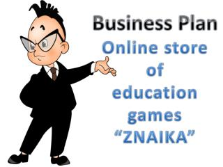 "Business Plan Online store  of  education games ""ZNAIKA"""