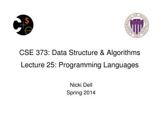 CSE 373 : Data Structure & Algorithms Lecture  25:  Programming Languages