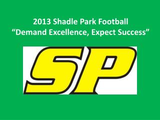 "2013  Shadle  Park Football ""Demand Excellence, Expect Success"""