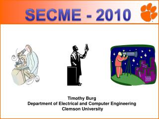 Timothy Burg Department of Electrical and Computer Engineering  Clemson University