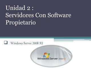 Unidad 2 :  Servidores Con Software Propietario