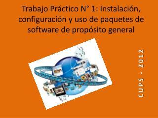 Trabajo Práctico N° 1: Instalación, configuración y uso de paquetes de software de propósito general
