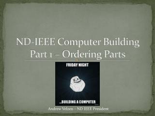 ND-IEEE Computer Building Part 1 – Ordering Parts