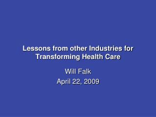 Lessons from other Industries for Transforming Health Care