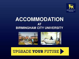 ACCOMMODATION AT BIRMINGHAM CITY UNIVERSITY