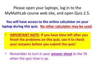 Please open your laptops, log in to the MyMathLab course web site, and open Quiz  2.5.