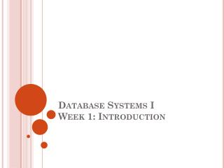 Database Systems I Week 1: Introduction