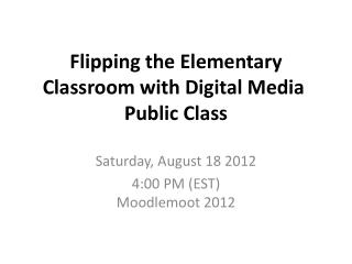 Flipping the Elementary Classroom with Digital Media  Public Class