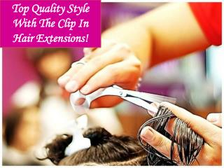 Top Quality Style With The Clip In Hair Extensions!