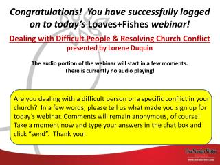 Congratulations!  You have successfully logged on to today's  Loaves+Fishes  webinar! Dealing with Difficult People & R