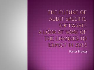 The Future of Audit Specific Software:  A  Look at Some of the Changes to Expect in 2013
