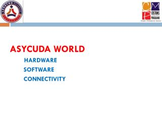 ASYCUDA WORLD  HARDWARE        SOFTWARE        CONNECTIVITY