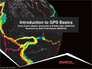Introduction to GPS Basics Vince Cronin (Baylor University) & Shelley Olds (UNAVCO) Revisions by Beth Pratt-Sitaula (UN
