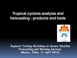 Tropical cyclone analysis and forecasting : products and tools