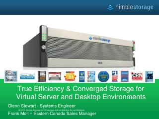 True Efficiency & Converged Storage for Virtual Server and Desktop Environments Glenn Stewart - Systems Engineer  Frank